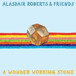 Alasdair-Roberts-Wonder-Working-Stone-500x500